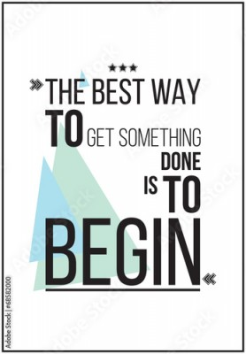 Fototapeta The best way to get something is to begin Motivation Poster