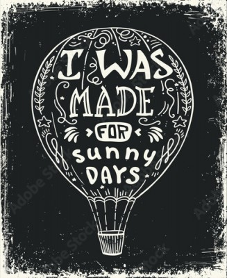 Fototapeta hot air balloon vector illustration, lettering typography poster with positive quote and air balloon. I was made for sunny days.